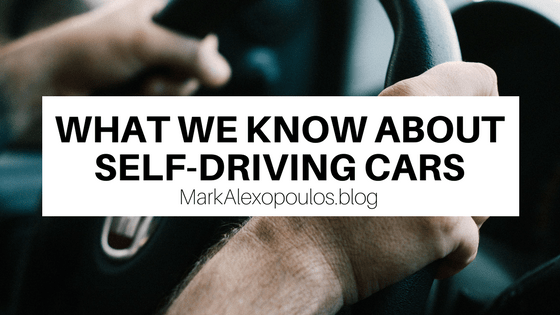 What We Know About Self-Driving Cars | Mark Alexopoulos